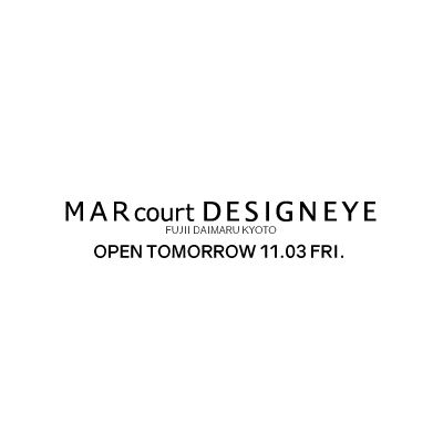 MARcourt DESIGNEYE FUJII DAIMARU opening tomorrow イメージ
