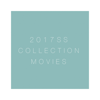2017SS collection movies published イメージ