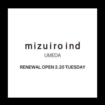 mizuiro ind UMEDA RENEWAL OPEN tomorrow イメージ