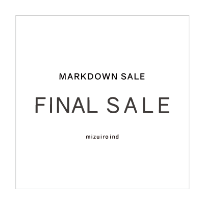 【UP TO 50%OFF】FINAL SALE [MARKDOWN] – mizuiro ind イメージ