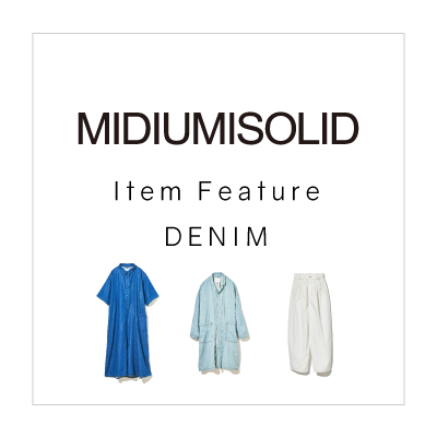 MIDIUMISOLID Item Feature: DENIM イメージ